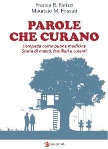 """""""Parole che curano"""" di Maurizio M. Fossati e Franca R. Parizzi – Dicembre 2016 – Publiediting – Milano (www.publiediting.it) Pagine 240 – Prezzo 14 euro"""