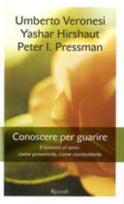 CONOSCERE PER GUARIRE – il tumore al seno: come prevenirlo, come curarlo -U. VERONESI-Y. HIRSHAUT – P. PRESSMAN – Ed. Rizzoli