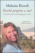 PERCHÉ PROPRIO A ME? di Melania Rizzoli – Ed. Sperling e Kupfer